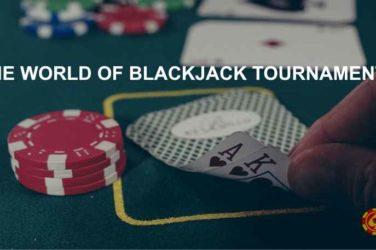 The World of Blackjack Tournaments