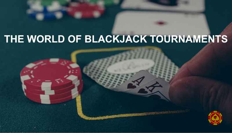 The World of Blackjack Tournaments