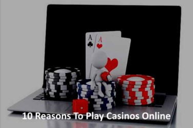 10 Reasons To Play Casinos Online