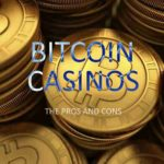 Pros and Cons of Gambling at Bitcoin Casinos