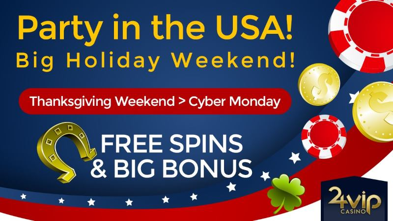 24vip Thanksgiving Weekend Bonuses