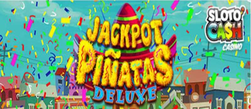 Sloto Cash Jackpot Pinatas Deluxe Bonus